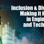 Inclusion & Diversity: Making it Happen in Engineering and Technology
